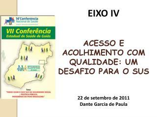 EIXO IV ACESSO E ACOLHIMENTO COM QUALIDADE: UM DESAFIO PARA O SUS 22 de setembro de 2011