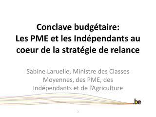 Conclave budgétaire: Les PME et les Indépendants au coeur de la stratégie de relance