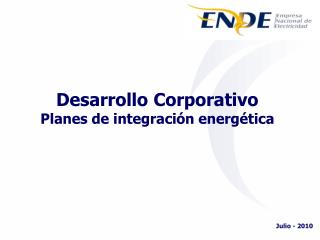 Desarrollo Corporativo Planes de integración energética