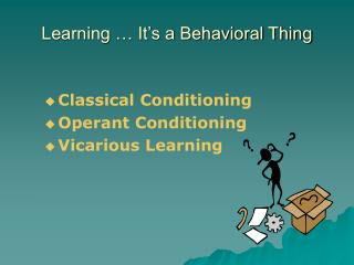 Learning … It's a Behavioral Thing