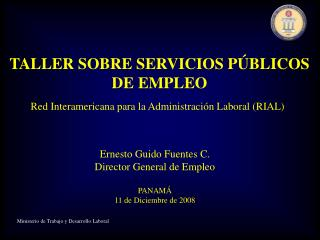 Ernesto Guido Fuentes C. Director General de Empleo PANAMÁ 11 de Diciembre de 2008