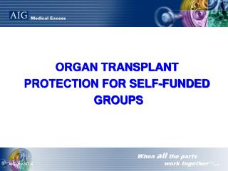ORGAN TRANSPLANT  PROTECTION FOR SELF-FUNDED  GROUPS