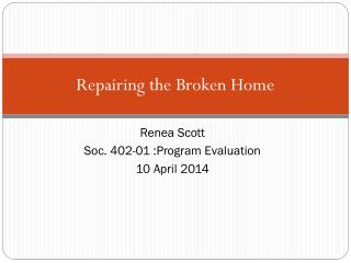 Repairing the Broken Home