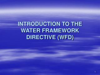 INTRODUCTION TO THE WATER FRAMEWORK DIRECTIVE (WFD)