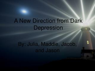 A New Direction from Dark Depression