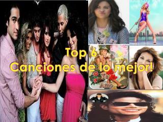 Top 6 Canciones de lo mejor!