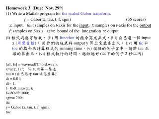 Homework 3  (Due:  Nov. 29 th )  (1) Write a Matlab program for  the scaled Gabor transform .