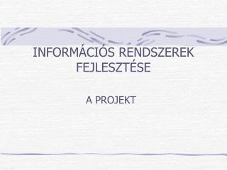 INFORM�CI�S RENDSZEREK  FEJLESZT�SE