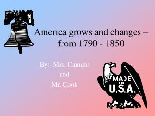 America grows and changes   from 1790 - 1850