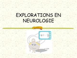 EXPLORATIONS EN NEUROLOGIE