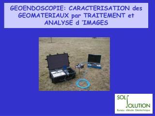 GEOENDOSCOPIE: CARACTERISATION des GEOMATERIAUX par TRAITEMENT et ANALYSE d'IMAGES