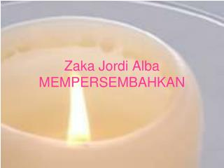Zaka Jordi Alba MEMPERSEMBAHKAN
