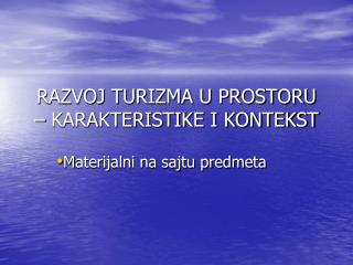 RAZVOJ TURIZMA U PROSTORU � KARAKTERISTIKE I KONTEKST
