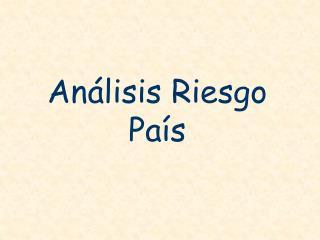 Análisis Riesgo País