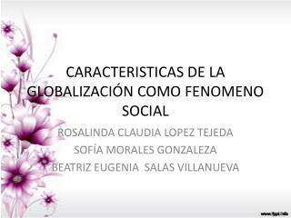 CARACTERISTICAS DE LA GLOBALIZACIÓN COMO FENOMENO SOCIAL