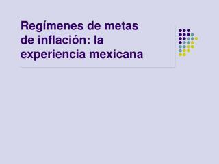 Regímenes de metas de inflación: la experiencia mexicana