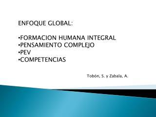 ENFOQUE GLOBAL: FORMACION HUMANA INTEGRAL PENSAMIENTO COMPLEJO PEV COMPETENCIAS