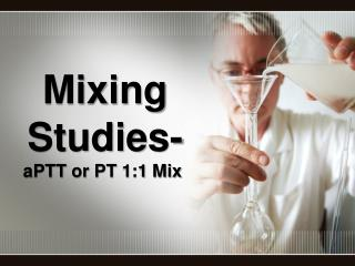 Mixing Studies-aPTT or PT 1:1 Mix