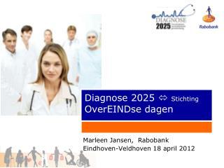 Diagnose 2025  ?  Stichting  OverEINDse dagen