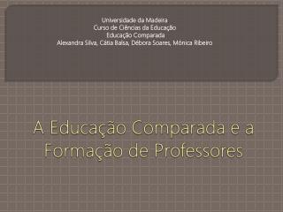 A Educação Comparada e a Formação de Professores