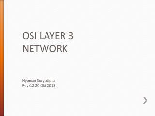 OSI LAYER 3 NETWORK Nyoman Suryadipta Rev 0.2 20  Okt  2013