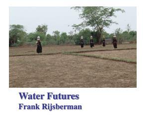 Water Futures Frank Rijsberman