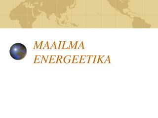 MAAILMA ENERGEETIKA