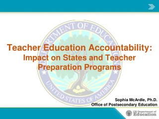 Teacher Education Accountability:   Impact on States and Teacher Preparation Programs