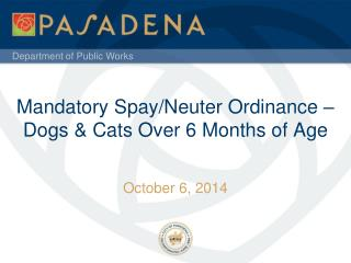 Mandatory Spay/Neuter Ordinance –Dogs & Cats Over 6 Months of Age
