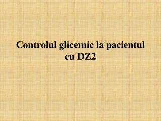 Controlul glicemic la pacientul cu DZ2