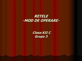 RETELE -MOD DE OPERARE-  Clasa:XII C Grupa 3