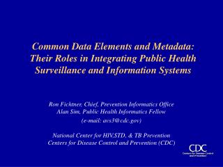 Ron Fichtner, Chief, Prevention Informatics Office  Alan Sim, Public Health Informatics Fellow