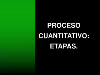 PROCESO CUANTITATIVO: ETAPAS.