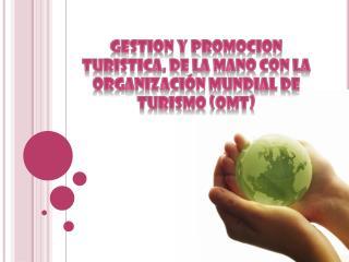 GESTION Y PROMOCION TURISTICA, DE LA MANO CON LA ORGANIZACIÓN MUNDIAL DE TURISMO (OMT)