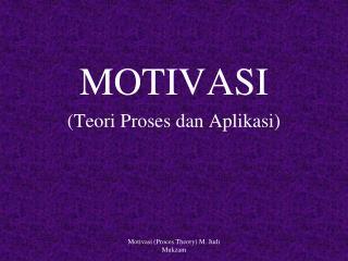 MOTIVASI ( Teori Proses  d an Aplikasi )