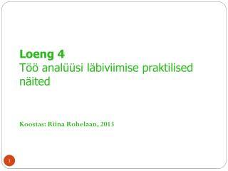 Loeng 4  Töö analüüsi läbiviimise praktilised näited Koostas: Riina Rohelaan, 2013
