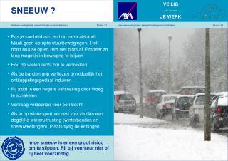 In de sneeuw is er een groot risico om te slippen. Rij bij voorkeur niet of rij heel voorzichtig