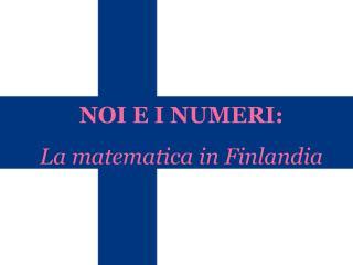 NOI E I NUMERI: La matematica in Finlandia