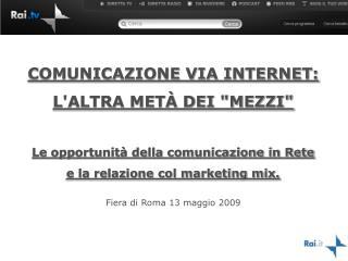"""COMUNICAZIONE VIA INTERNET: L'ALTRA METÀ DEI """"MEZZI"""" Le opportunità della comunicazione in Rete"""
