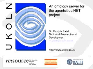 An ontology server for the agentcities.NET project Dr. Manjula Patel