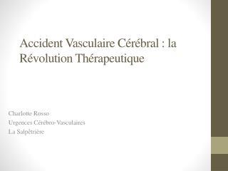 Accident  Vasculaire  Cérébral : la Révolution Thérapeutique