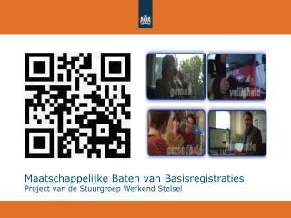 Maatschappelijke Baten van Basisregistraties Project van de  Stuurgroep  Werkend Stelsel