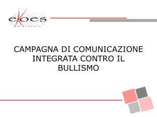 CAMPAGNA DI COMUNICAZIONE INTEGRATA CONTRO IL BULLISMO
