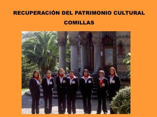 RECUPERACIÓN DEL PATRIMONIO CULTURAL COMILLAS
