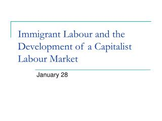 Immigrant Labour and the Development of a Capitalist Labour Market