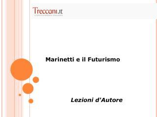 Marinetti e il Futurismo Lezioni d'Autore