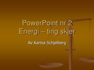 PowerPoint nr 2 Energi – ting skjer