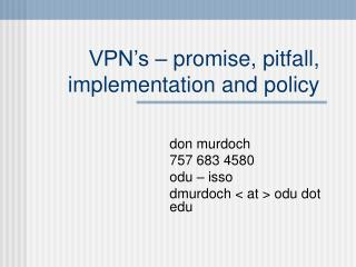 VPN's – promise, pitfall, implementation and policy