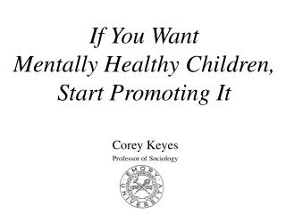 If You Want  Mentally Healthy Children,  Start Promoting It