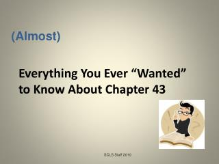 "Everything You Ever ""Wanted""  to Know About Chapter 43"